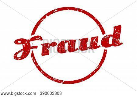 Fraud Sign. Fraud Round Vintage Grunge Stamp. Fraud