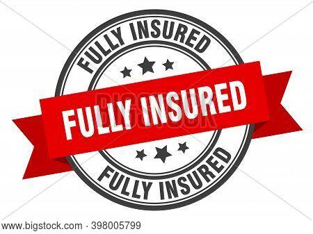 Fully Insured Label. Fully Insuredround Band Sign. Fully Insured Stamp