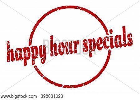 Happy Hour Specials Sign. Happy Hour Specials Round Vintage Grunge Stamp. Happy Hour Specials