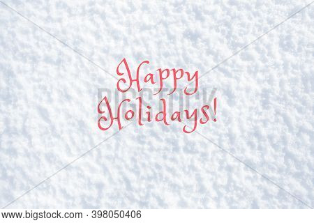 Happy Holidays. New Year Christmas Card With Text. White Snow Winter Texture. Seasonal Fresh White C
