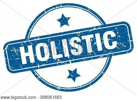 Holistic Stamp. Holistic Round Vintage Grunge Sign. Holistic