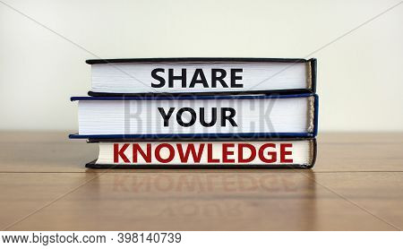 Share Your Knowledge Symbol. Books With Words 'share Your Knowledge' On Beautiful Wooden Table. Whit