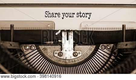 Share Your Story Symbol. Words 'share Your Story' Typed On Retro Typewriter. Business And Share Your