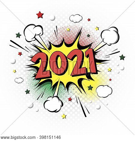 2021 New Year. Comic Text On Speech Bubbles Background. Colored Pop Art Style. Sound Effect. Design