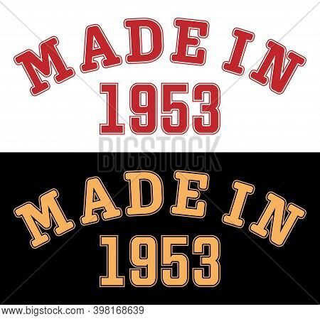 Made In 1953. Lettering Of The Year Of Birth Or A Special Event For Printing On Clothing, Logos, Sti