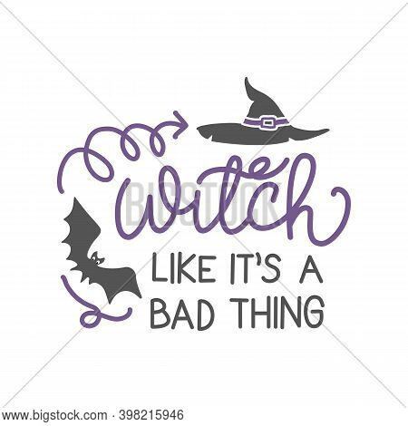 You Say Witch, Like It\'s A Bad Thing - Halloween Quote On White Background With Broom And Witch Hat