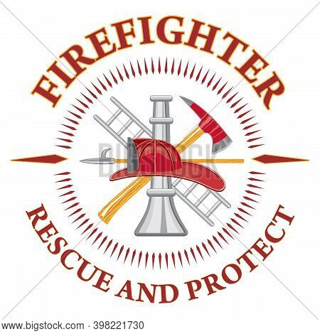 Firefighter Rescue And Protect Is A Design Illustration That Includes A Fire Department Tools Logo A