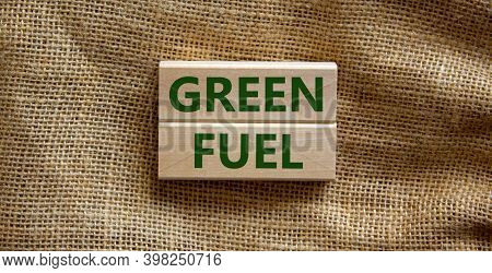 Green Fuel Symbol. Wooden Blocks Form The Words 'green Fuel' On Beautiful Canvas Background. Busines