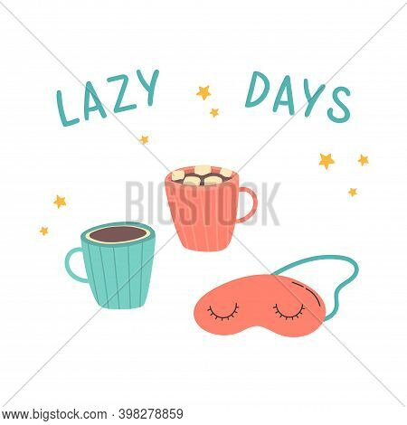 Cups Of Cocoa And Marshmallows With A Sleep Mask. Cozy Home Interior.lazy Days Lettering. Template F