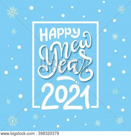 2021 Happy New Year. Script Text Hand Lettering. Christmas Decoration. Celebrate Party 2021.