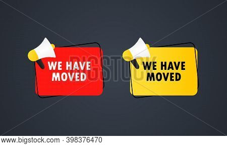 We Have Moved Icon. Megaphone With We Have Moved Message In Bubble Speech Banner. Loudspeaker. Annou