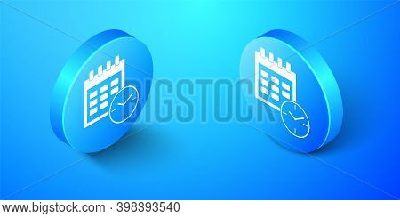 Isometric Calendar And Clock Icon Isolated On Blue Background. Schedule, Appointment, Organizer, Tim