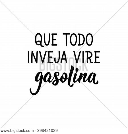 Brazilian Lettering. Translation From Portuguese - May All Envy Turn Into Gasoline. Modern Vector Br
