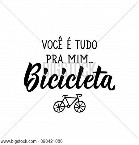 Brazilian Lettering. Translation From Portuguese - You Are Everything To Me. Bicycle. Modern Vector