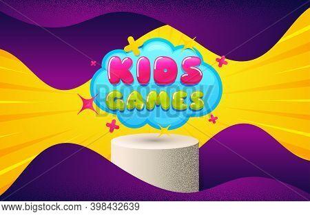 Kids Games Sticker. Background With Podium Platform. Fun Playing Zone Banner. Children Games Party A