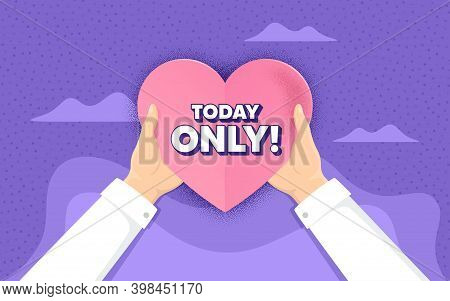 Today Only Sale Symbol. Charity And Donate Concept. Special Offer Sign. Best Price. Hands Holding Pa