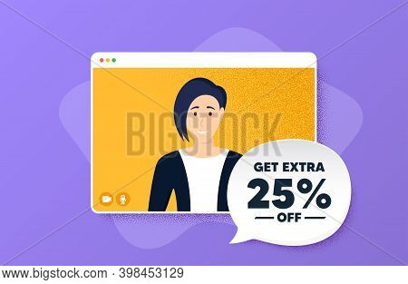 Get Extra 25 Percent Off Sale. Video Conference Online Call. Discount Offer Price Sign. Special Offe