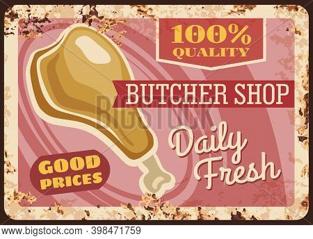 Butcher Shop Rusty Metal Plate With Chicken Leg, Vector Vintage Rust Tin Sign For Fresh Fowl Product