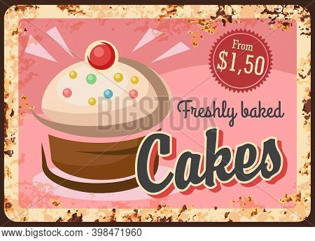 Pastry Cake Dessert Metal Plate Rusty, Bakery Shop Sweets Vector Retro Poster. Patisserie Cafe And C
