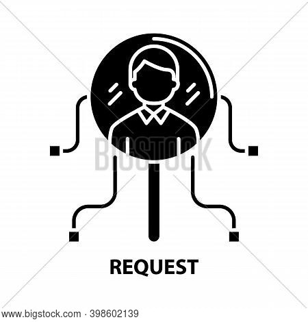 Request Icon, Black Vector Sign With Editable Strokes, Concept Illustration