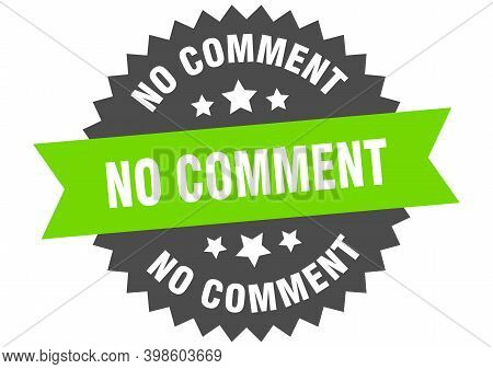 No Comment Sign. No Comment Circular Band Label. Round No Comment Sticker