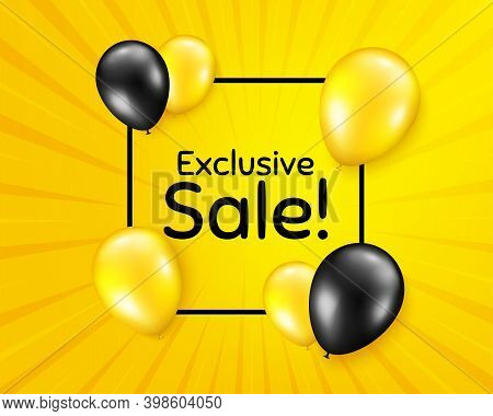 Exclusive Sale. Balloon Party Banner With Frame Box. Special Offer Price Sign. Advertising Discounts