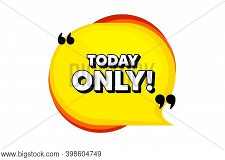 Today Only Sale Symbol. Yellow Speech Bubble Banner With Quotes. Special Offer Sign. Best Price. Tho