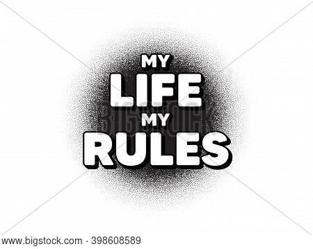 My Life My Rules Motivation Message. Dotwork Stain Pattern. Stipple Dots Banner. Motivational Slogan