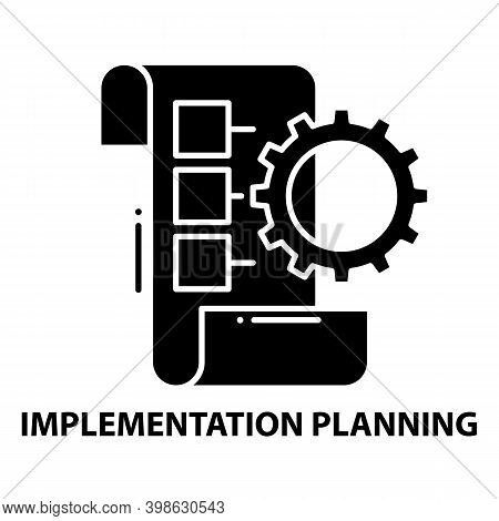 Implementation Planning Icon, Black Vector Sign With Editable Strokes, Concept Illustration