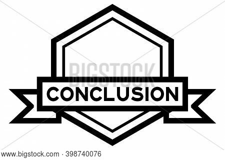 Vintage Black Color Hexagon Label Banner With Word Conclusion On White Background
