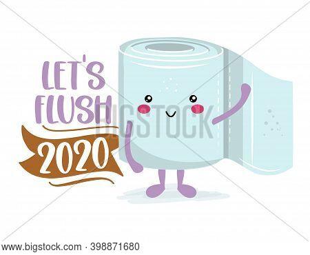 Let's Flush 2020 - Funny Toilet Paper In Kawaii Style. Coronavirus Covid-19 Funny Character Xmas Gre