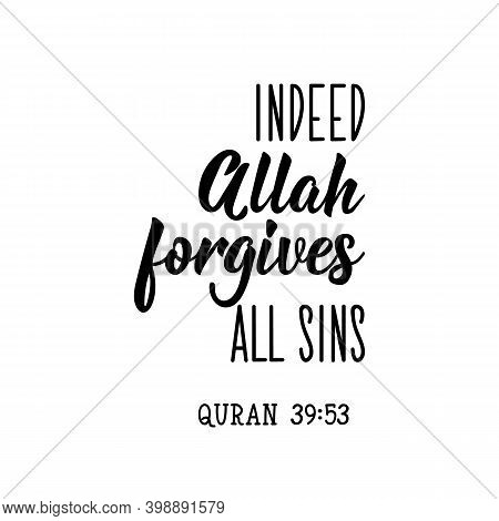 Indeed Allah Forgives All Sins. Muslim Lettering. Can Be Used For Prints Bags, T-shirts, Posters, Ca