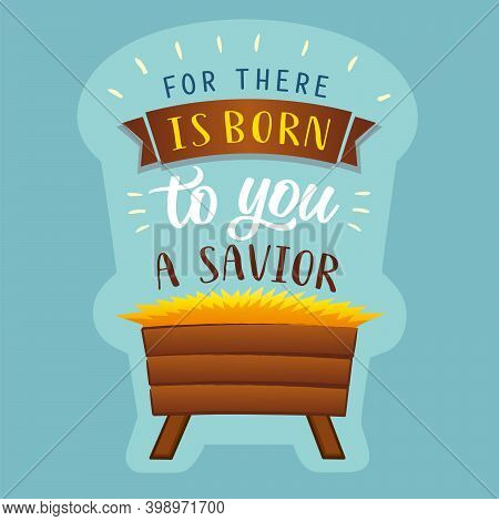 Christian Nativity Scene With Text: For There Is Born To You A Savior. Manger For Baby Jesus, Biblic
