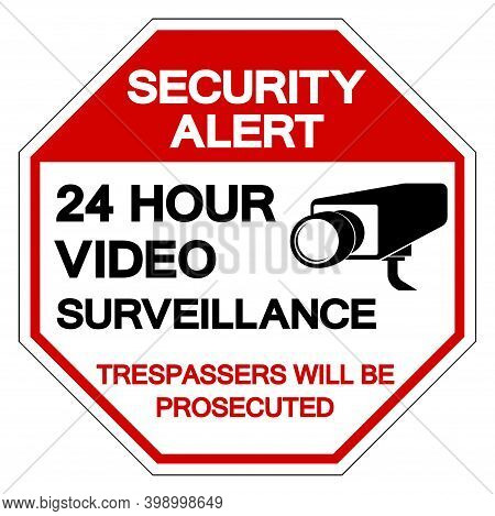 Security Alert 24 Hour Video Surveillance Trespassers Will Be Prosecuted Symbol Sign, Vector Illustr
