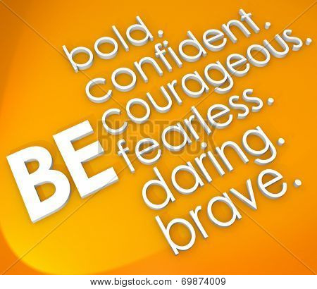 Be bold, confident, courageous, fearless, daring and brave words in white 3d letters on an orange background