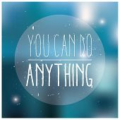 Quote, inspirational poster, typographical design, you can do anything, blurred background, vector illustration poster
