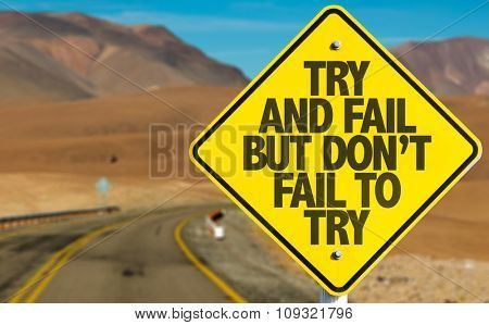 Try and Fail But Don't Fail to Try sign on desert road