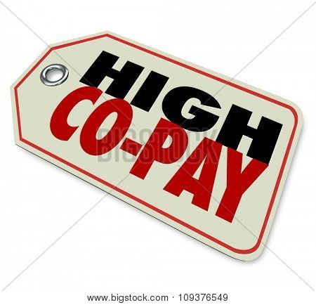 High Co-Pay price tag on prescription medicine or health care costs for expensive insurance coverage