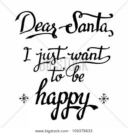Dear Santa, I Just Want To Be Happy Calligraphy