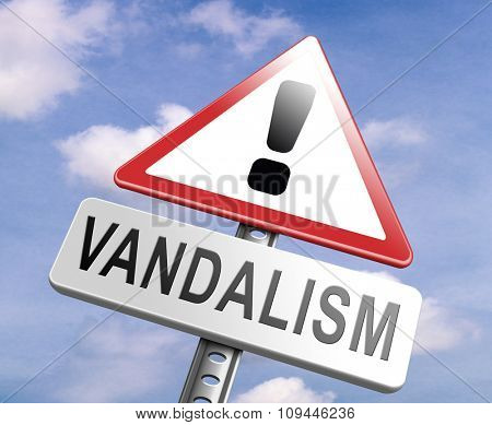 stop vandalism deliberate destruction of or damage to public or private property