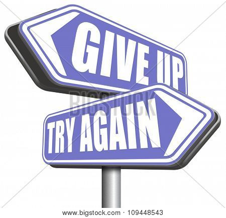 persistence and determination try again give up keep going and trying self belief never stop believing in yourself road sign