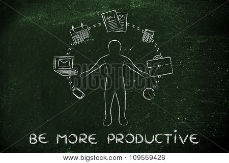Busy Business Man Juggling With Office Objects And Text Be More Productive