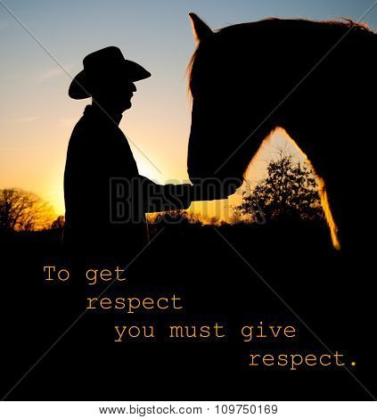 To get respect you must give respect - quote with a silhouette of a man and a horse face to face