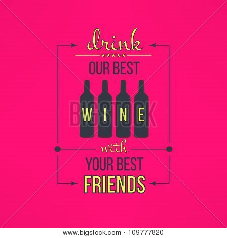 Vector wine with friends quote typographical poster. Bar or rastaurant menu design element
