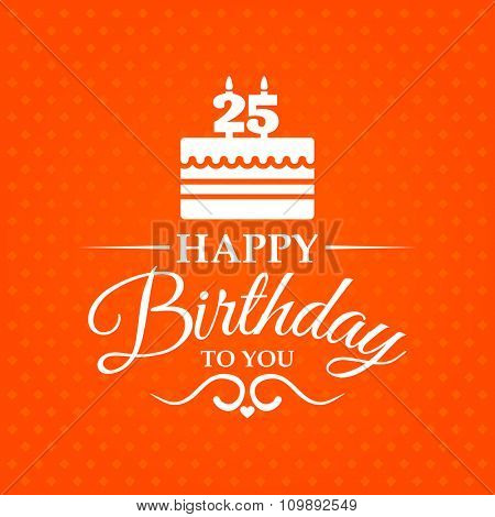 Happy birthday to you. Greeting card with cake and candles for 25 years.