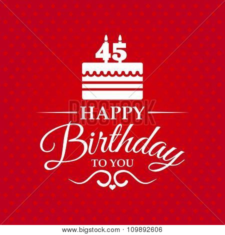 Happy birthday to you. Greeting card with cake and candles for 45 years.