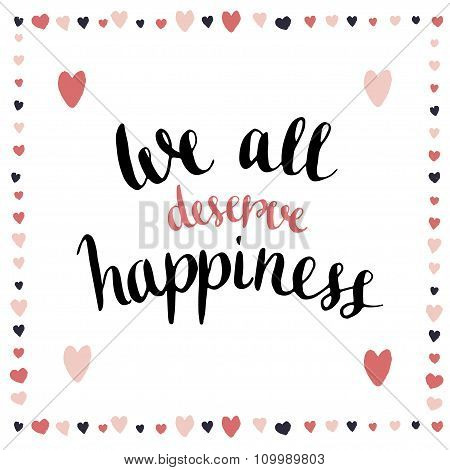 We All Deserve Happiness. Inspirational And Motivational Handwritten Quote. Vector Blog Icon.