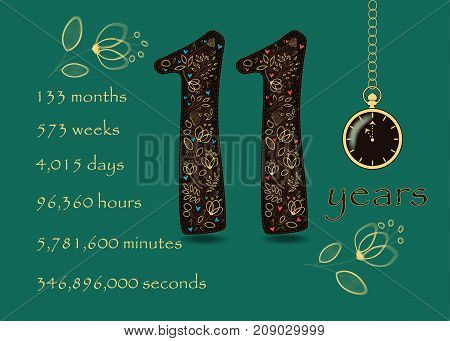 Artistic brown number Eleven with yellow floral decor and red hearts. Years break down into months weeks days hours minutes and seconds. Green background. Two big graceful flowers. Pocket watch shows Eleven o'clock. Vector Illustration