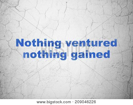 Business concept: Blue Nothing ventured Nothing gained on textured concrete wall background
