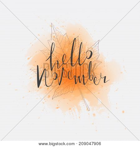 Hello november. Lettering. Beautiful spots and nscription on colorful backgrounds. Vector illustration in the autumn style is isolated on the background. Autumn. Fall. Leaf. Watercolor effect.